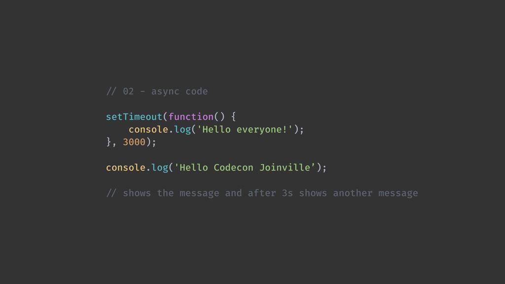 !// 02 - async code setTimeout(function() { con...