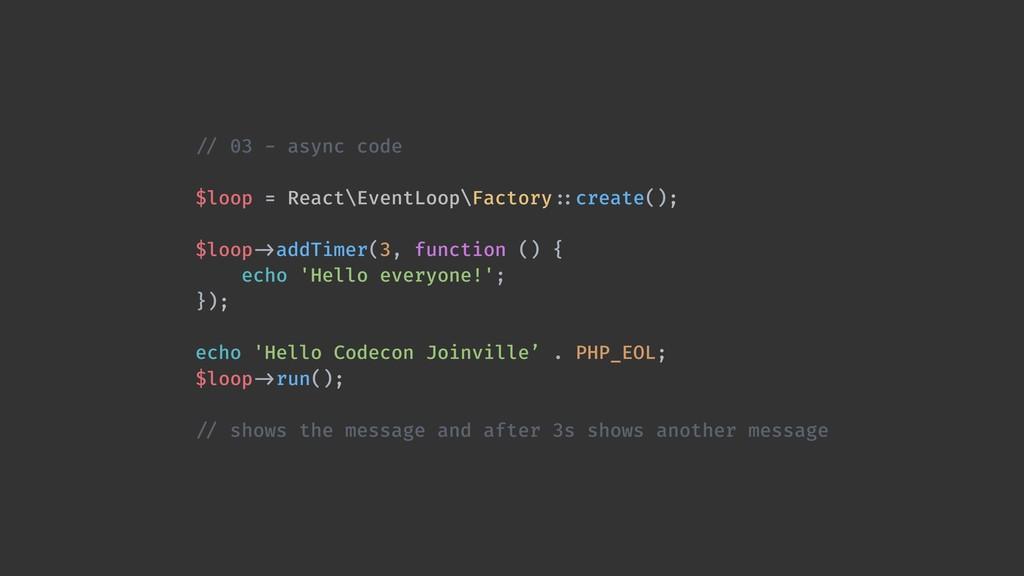 !// 03 - async code $loop = React\EventLoop\Fac...