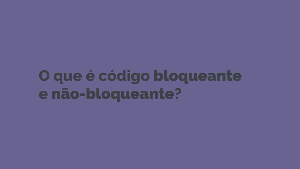 O que é código bloqueante e não-bloqueante?
