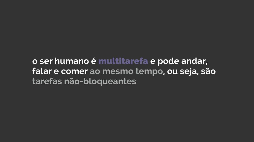 o ser humano é multitarefa e pode andar, falar ...