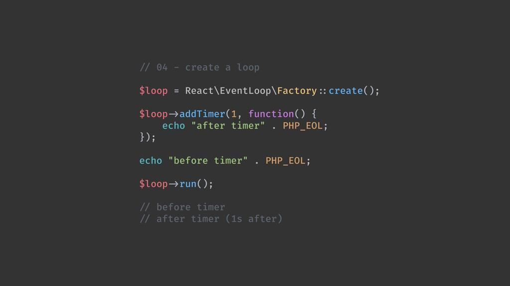 !// 04 - create a loop  $loop = React\EventLo...