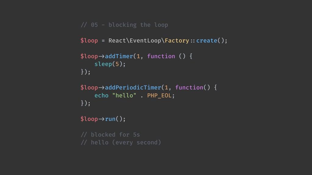 !// 05 - blocking the loop $loop = React\EventL...