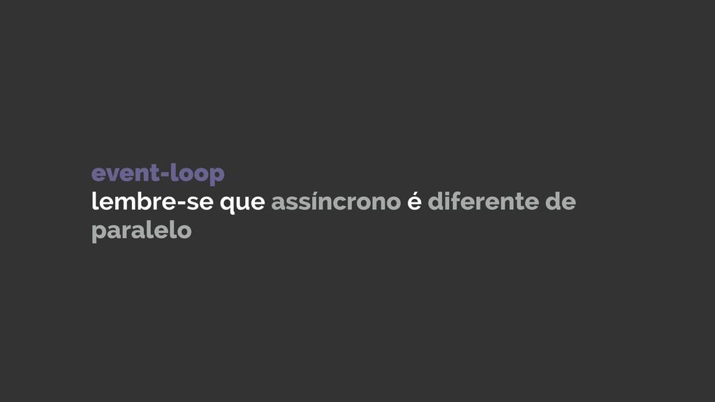 event-loop lembre-se que assíncrono é diferent...