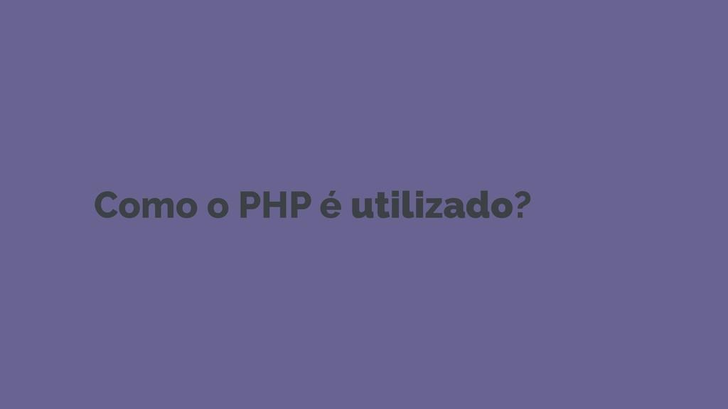 Como o PHP é utilizado?