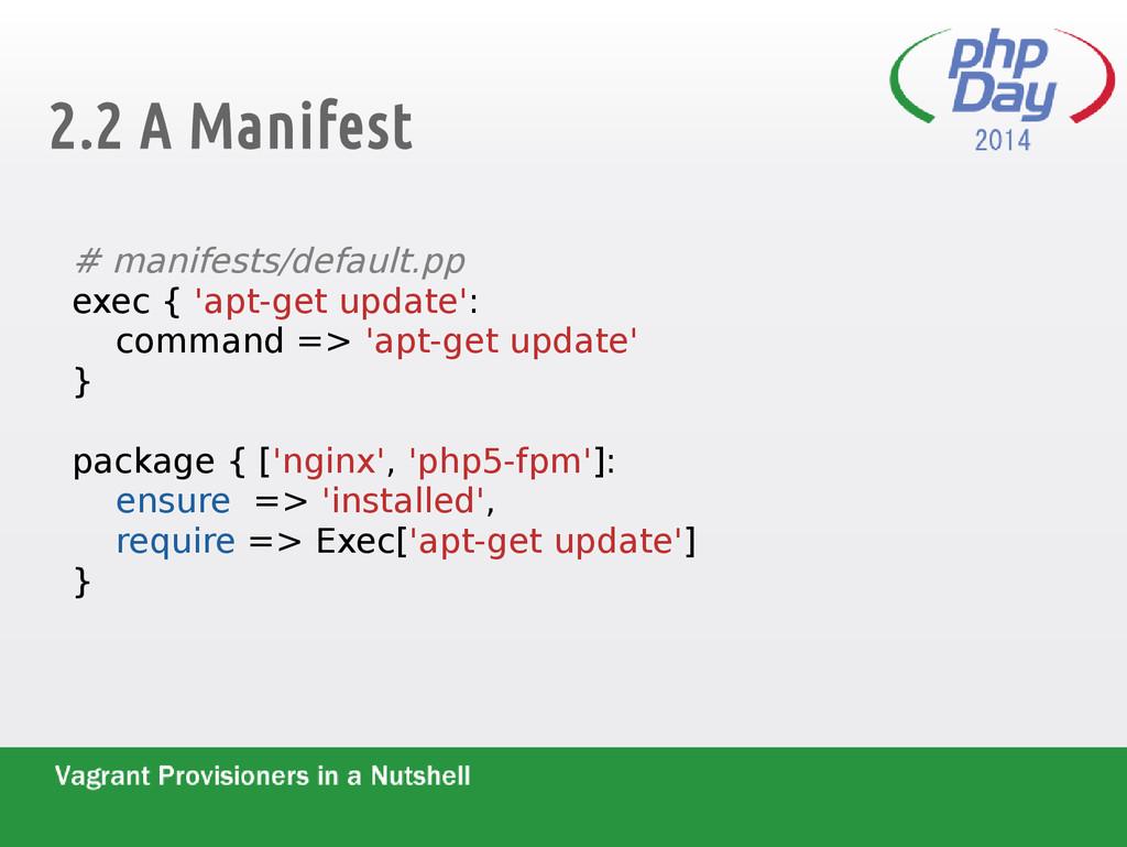 2.2 A Manifest # manifests/default.pp exec { 'a...