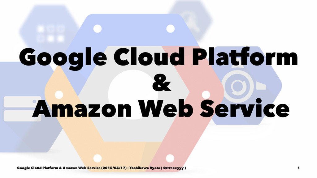 Google Cloud Platform & Amazon Web Service Goog...