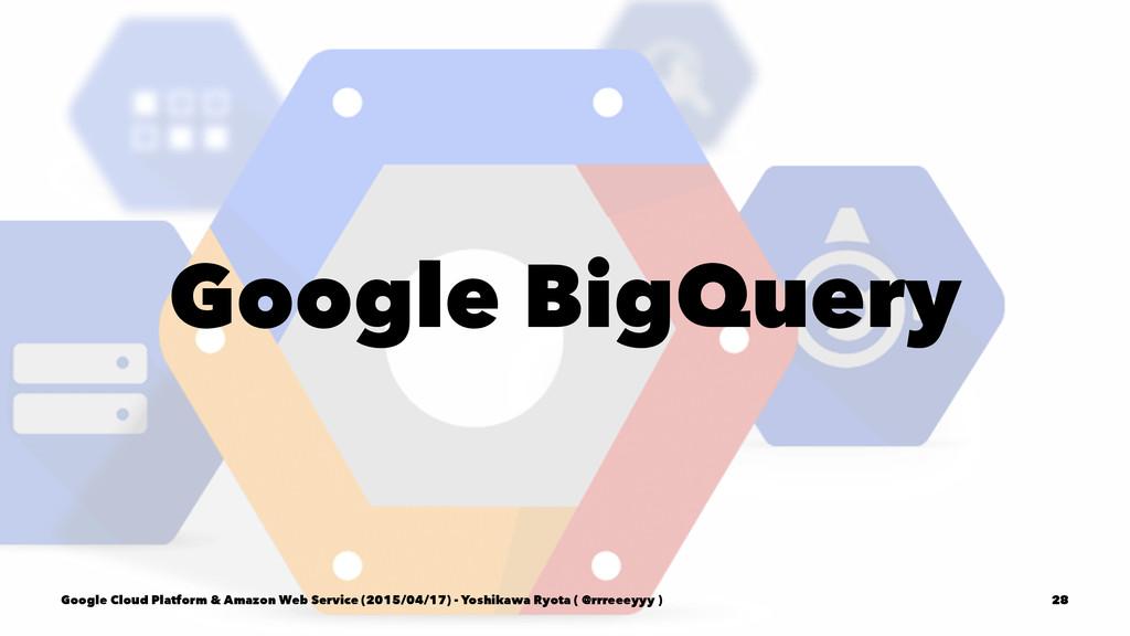 Google BigQuery Google Cloud Platform & Amazon ...
