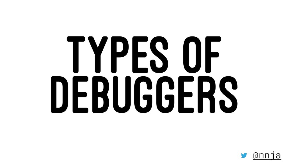 TYPES OF DEBUGGERS @nnja