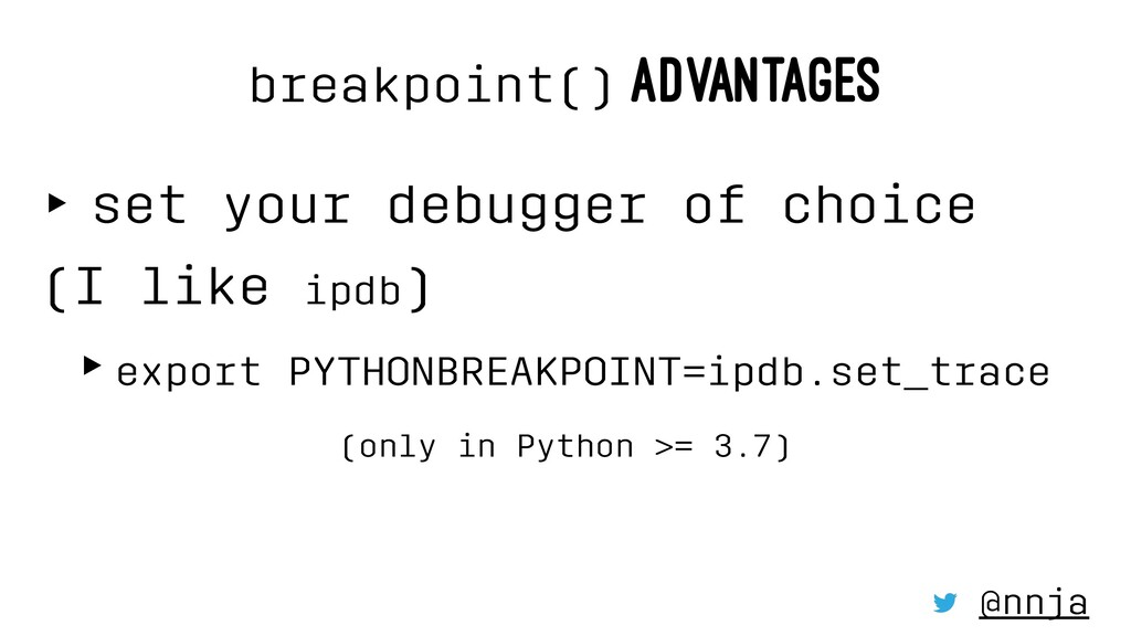 breakpoint() ADVANTAGES ‣ set your debugger of ...