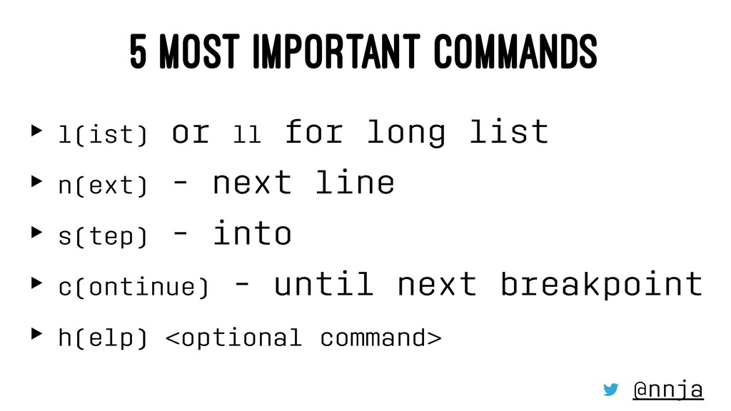 5 MOST IMPORTANT COMMANDS ‣ l(ist) or ll for lo...