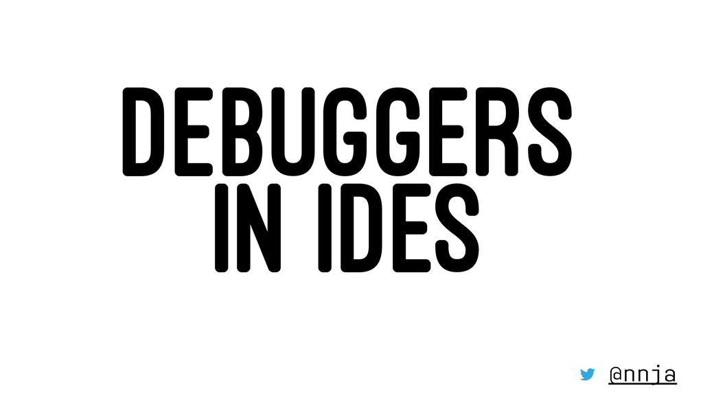 DEBUGGERS IN IDES @nnja