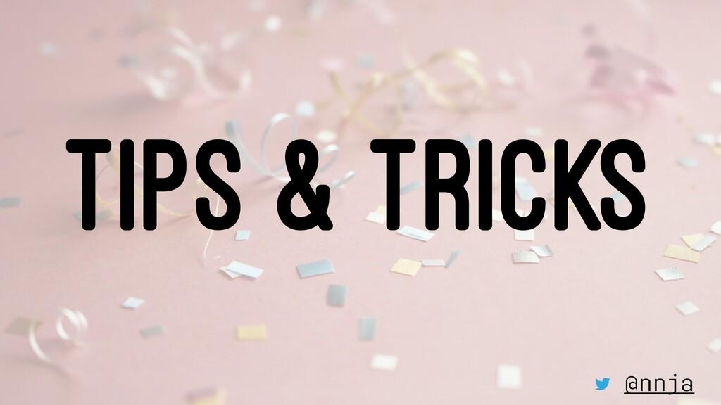 TIPS & TRICKS @nnja