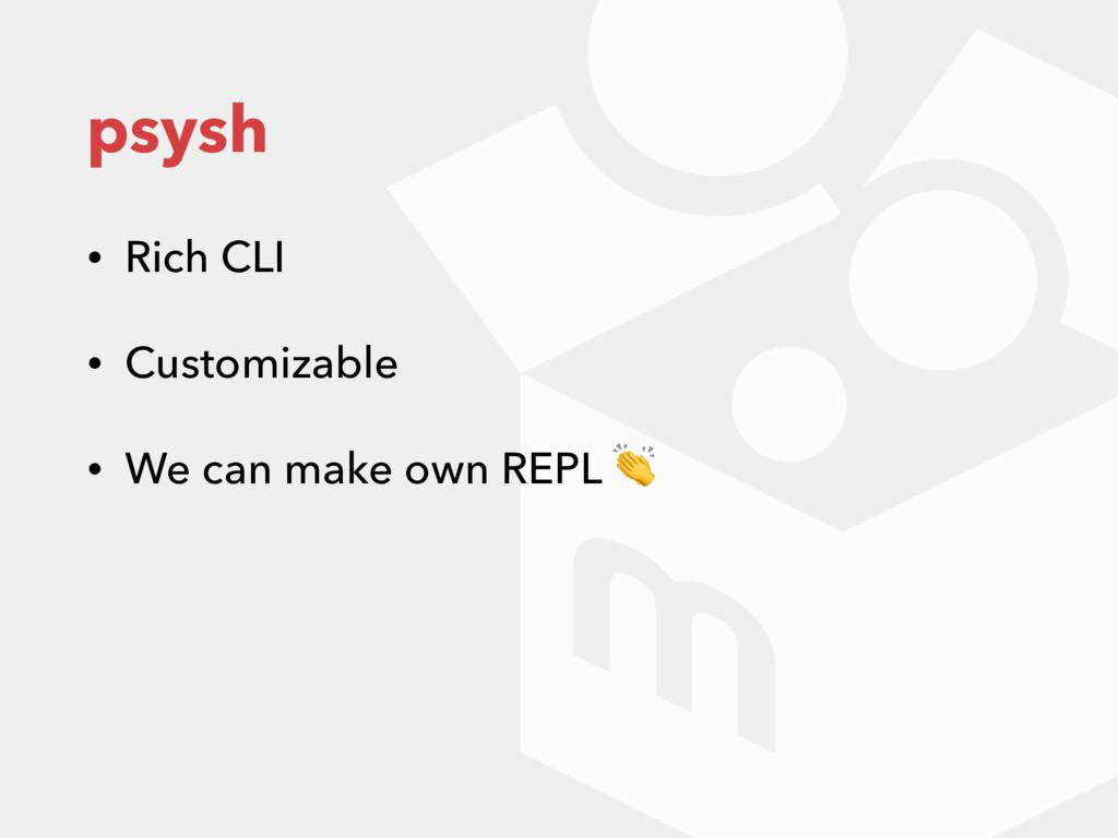 psysh • Rich CLI • Customizable • We can make o...