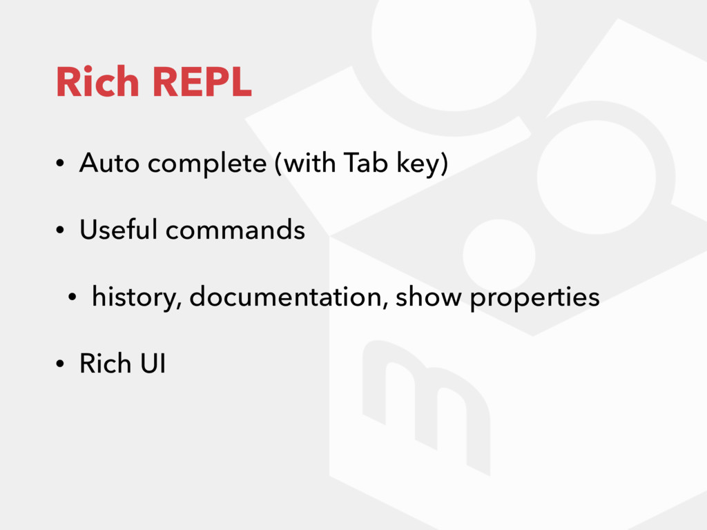 Rich REPL • Auto complete (with Tab key) • Usef...
