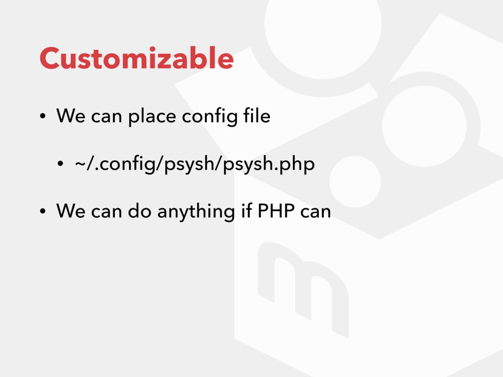 Customizable • We can place config file • ~/.confi...
