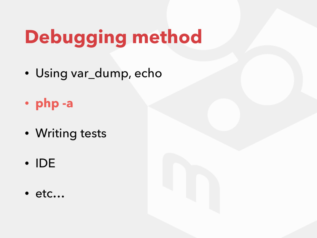 Debugging method • Using var_dump, echo • php -...