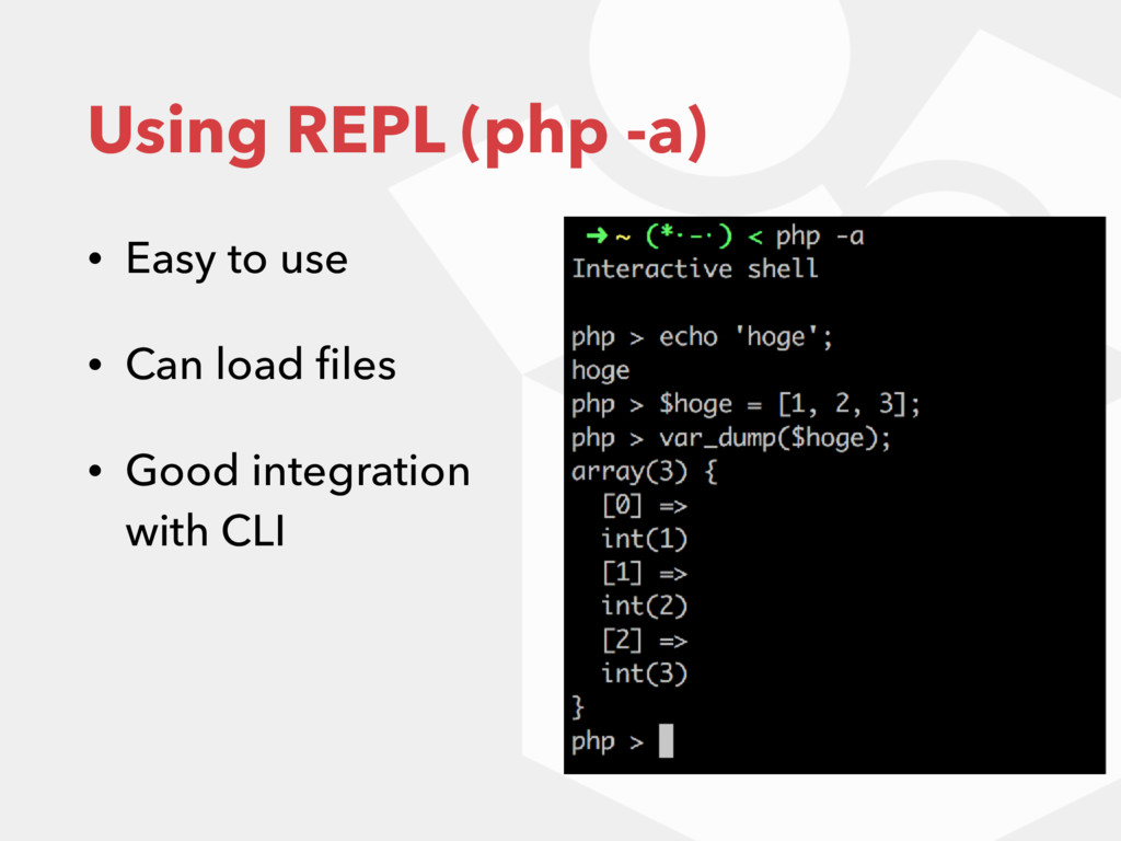 Using REPL (php -a) • Easy to use • Can load fil...