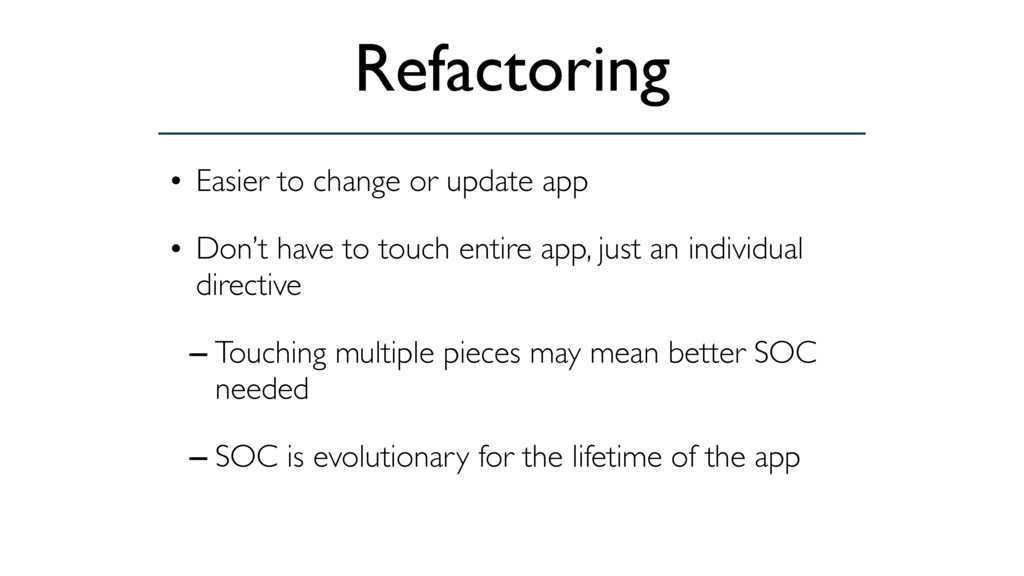 Refactoring • Easier to change or update app • ...