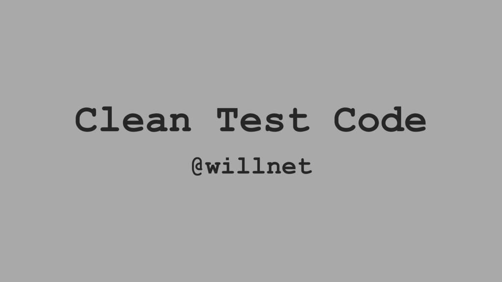 Clean Test Code @willnet