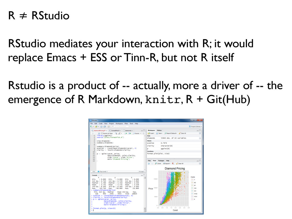 R ≠ RStudio RStudio mediates your interaction w...