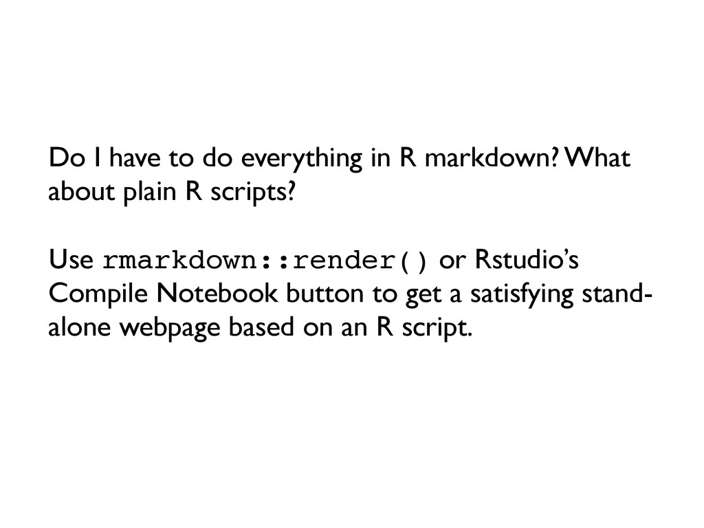 Do I have to do everything in R markdown? What ...