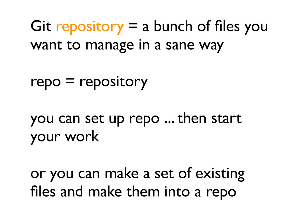 Git repository = a bunch of files you want to ma...