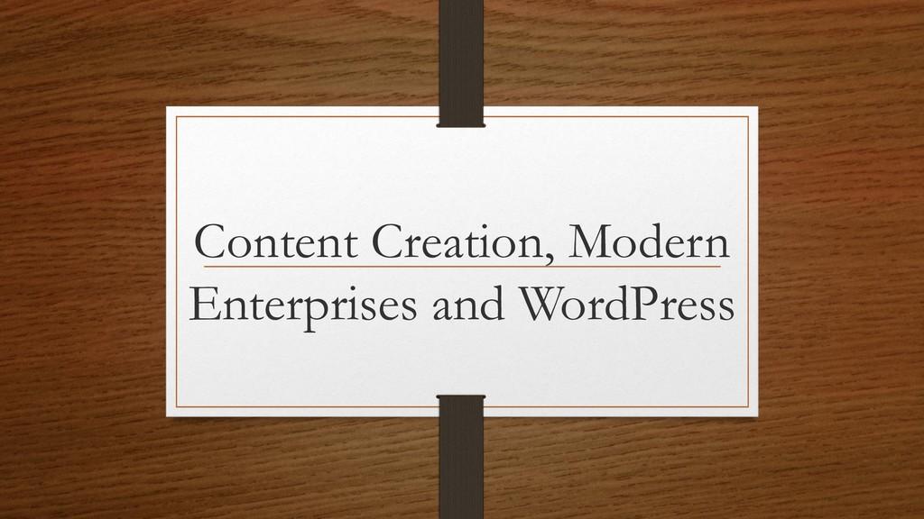 Content Creation, Modern Enterprises and WordPr...