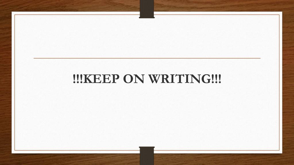 !!!KEEP ON WRITING!!!