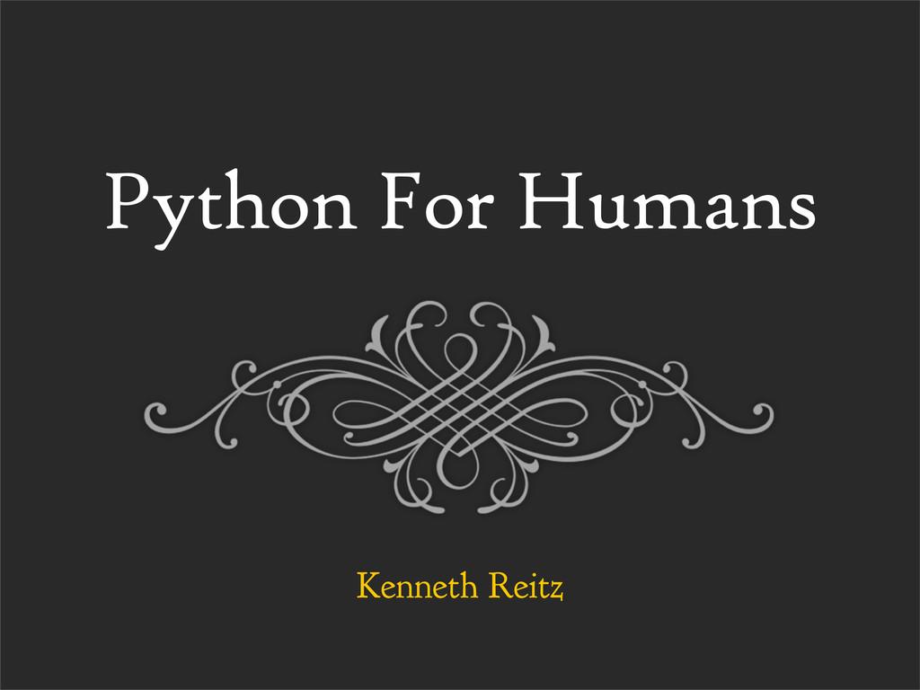 Python For Humans Kenneth Reitz