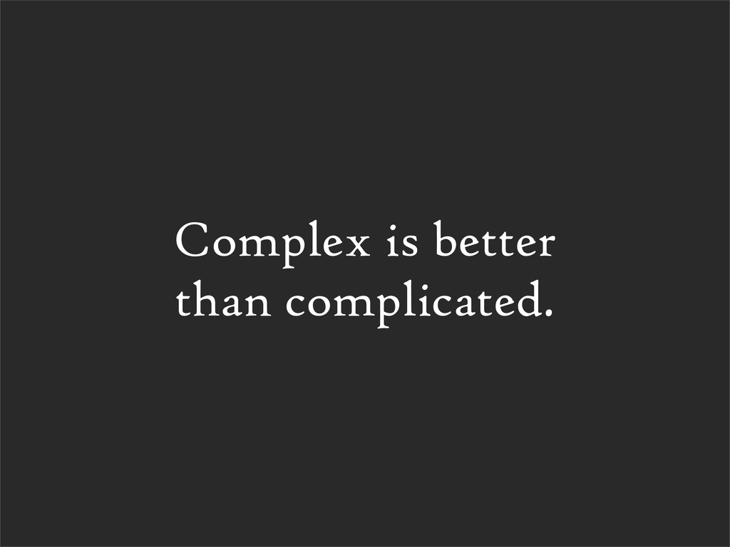 Complex is better than complicated.