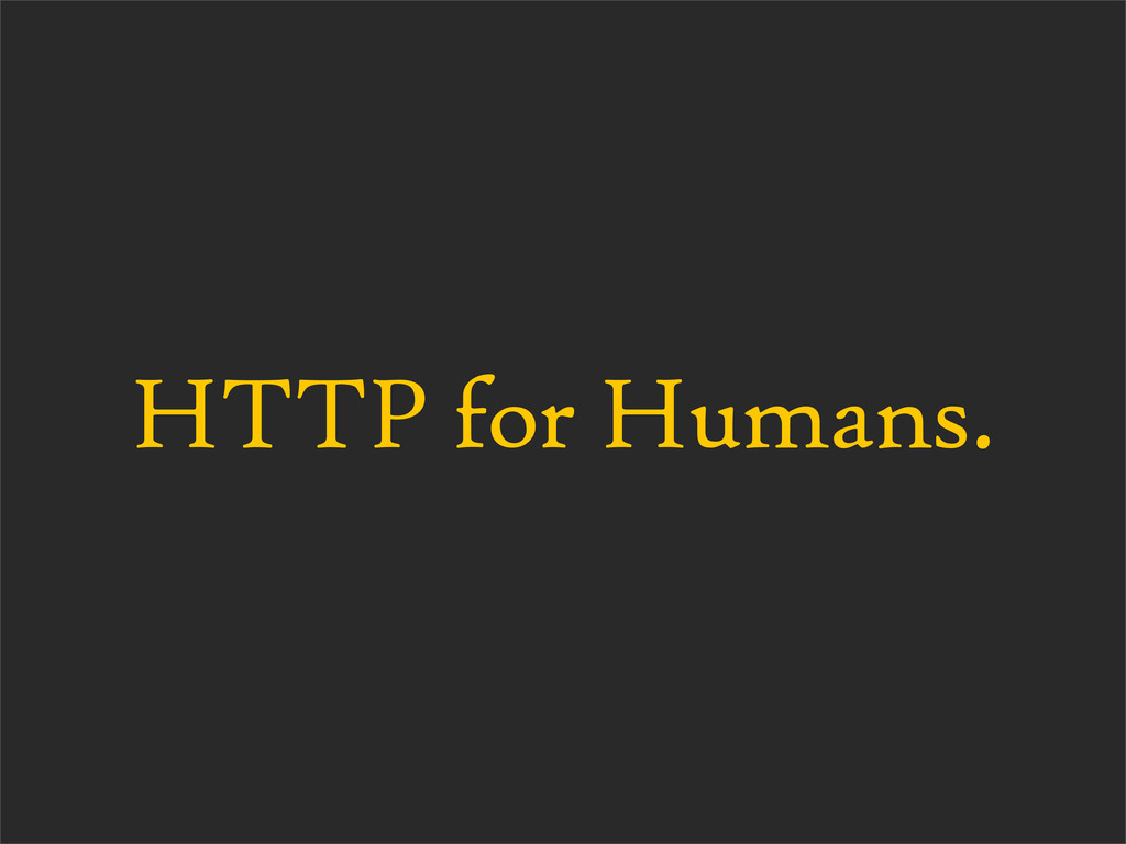 HTTP for Humans.