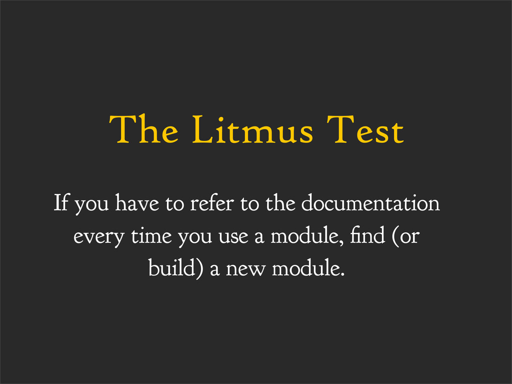 The Litmus Test If you have to refer to the doc...
