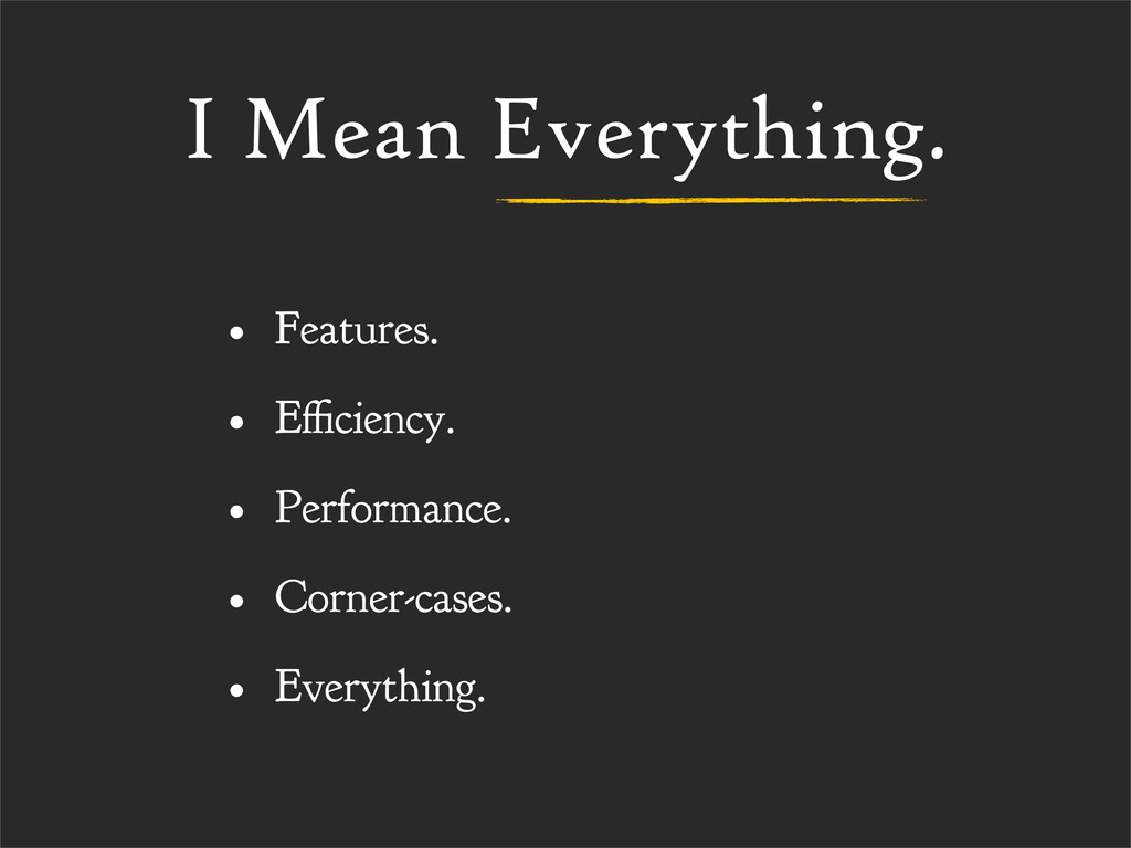 I Mean Everything. • Features. • E ciency. • Pe...