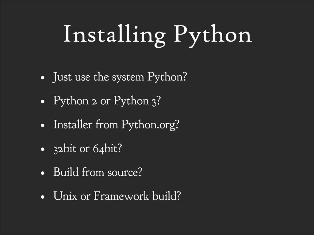 Installing Python • Just use the system Python?...