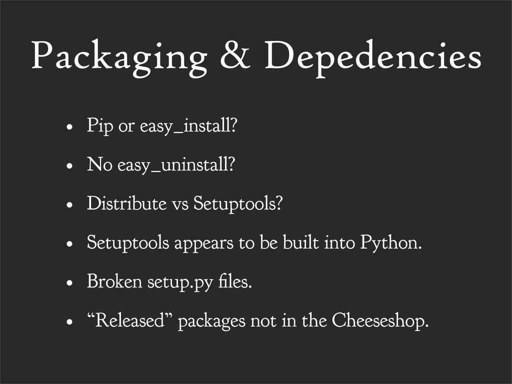 Packaging & Depedencies • Pip or easy_install? ...
