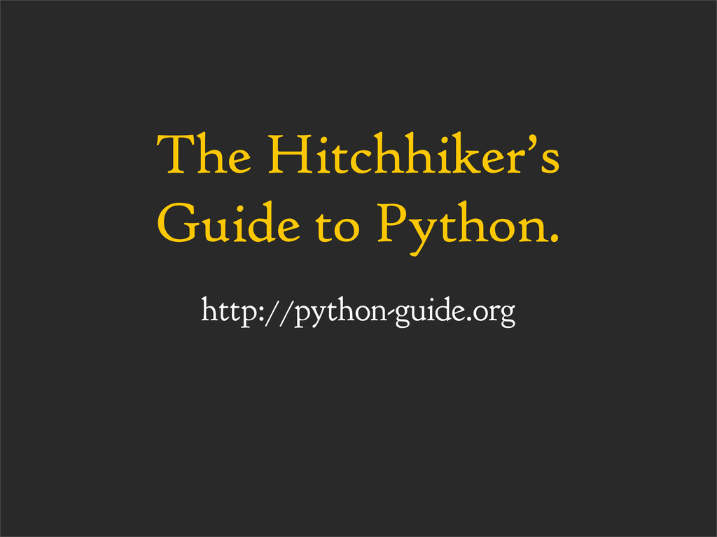 The Hitchhiker's Guide to Python. http://python...