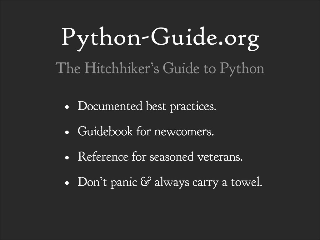 Python-Guide.org • Documented best practices. •...