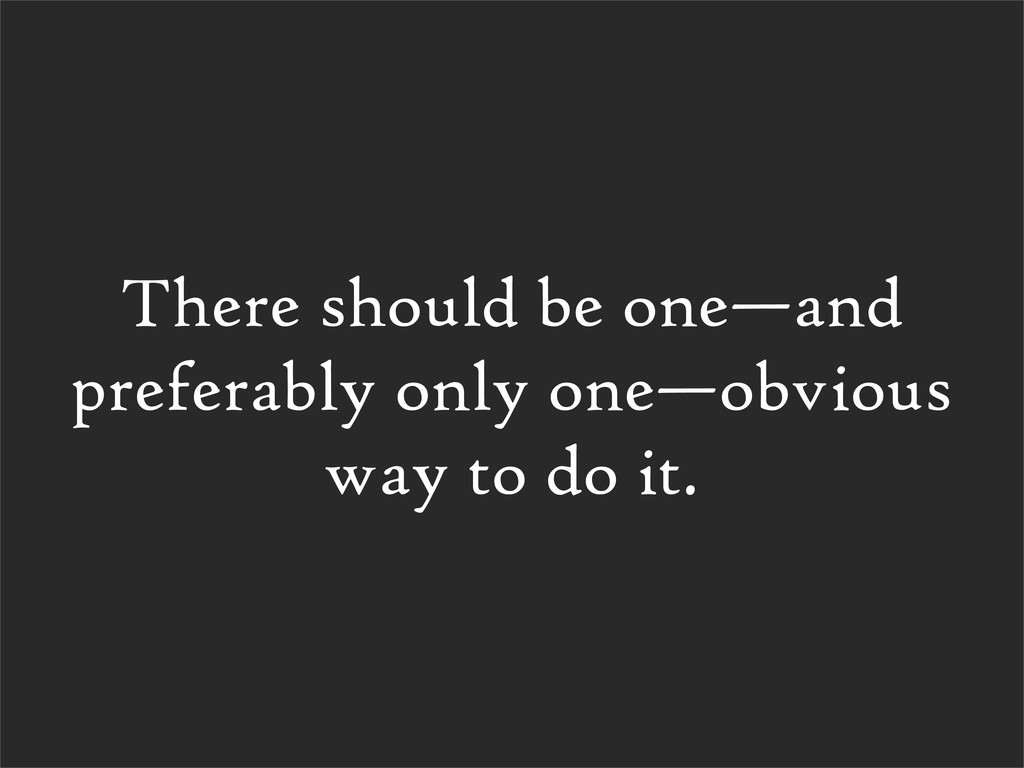 There should be one—and preferably only one—obv...