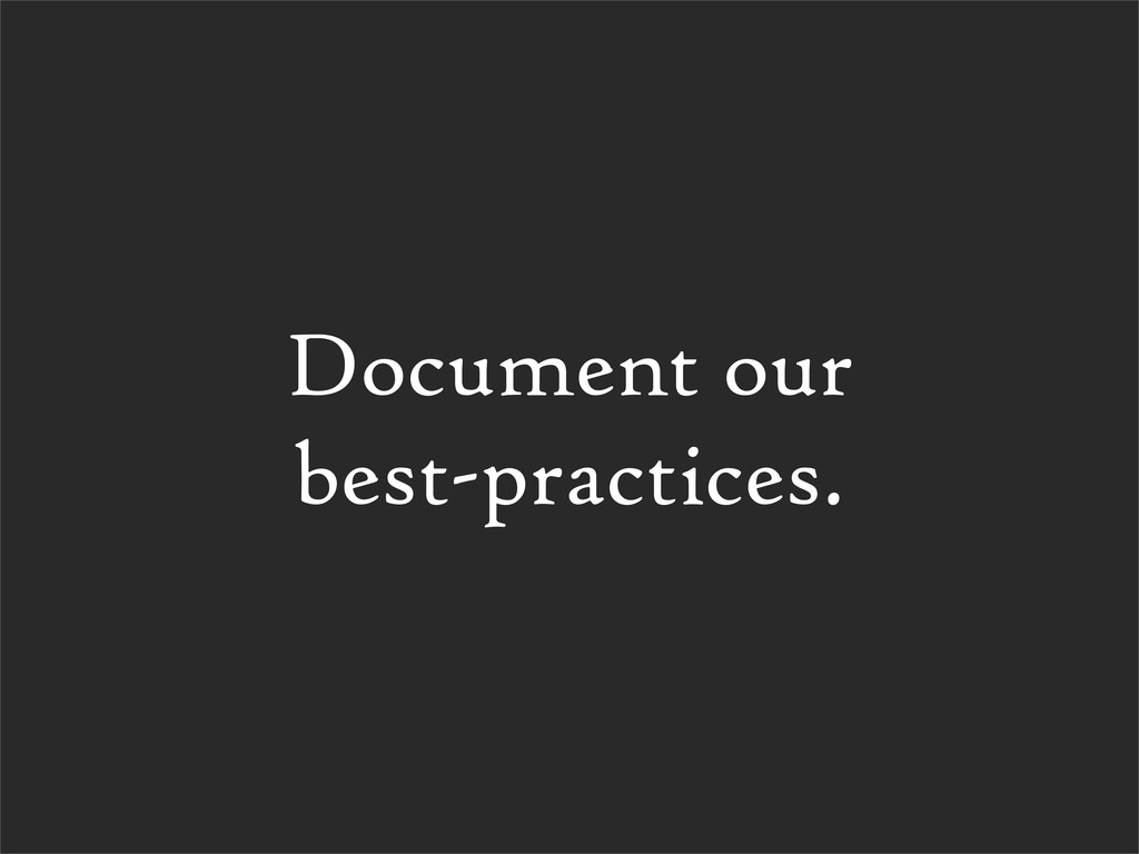 Document our best-practices.