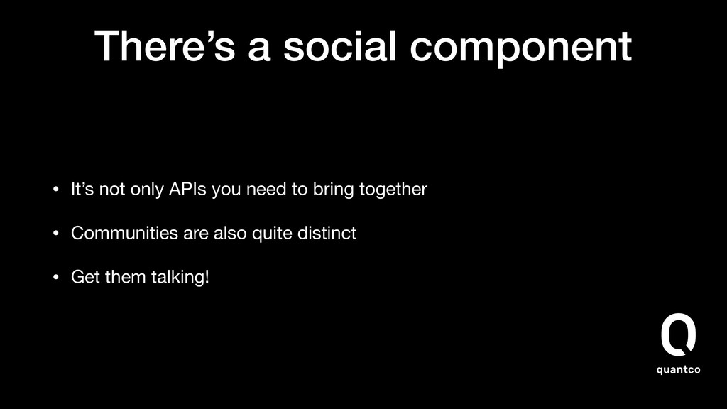 There's a social component • It's not only APIs...