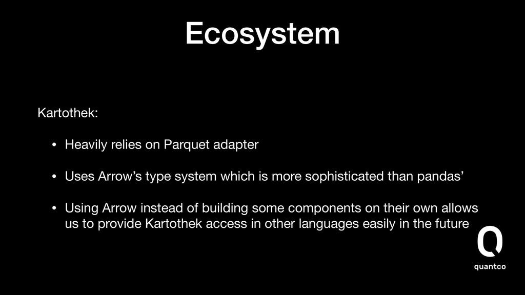 Ecosystem Kartothek:   • Heavily relies on Parq...