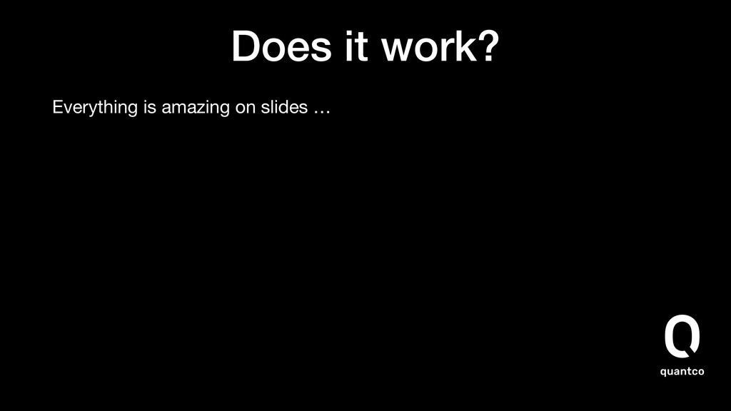 Does it work? Everything is amazing on slides …