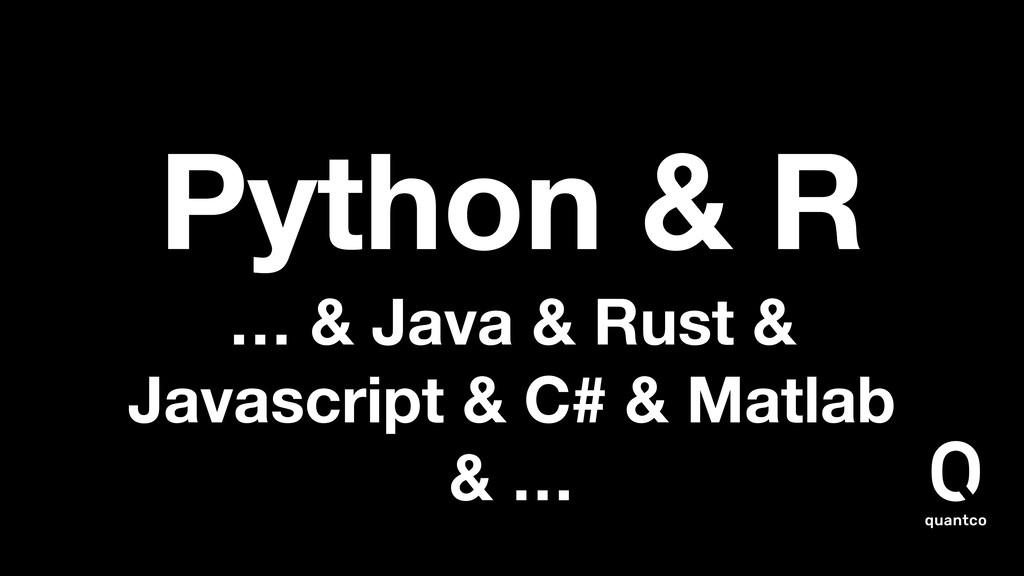 Python & R … & Java & Rust & Javascript & C# & ...