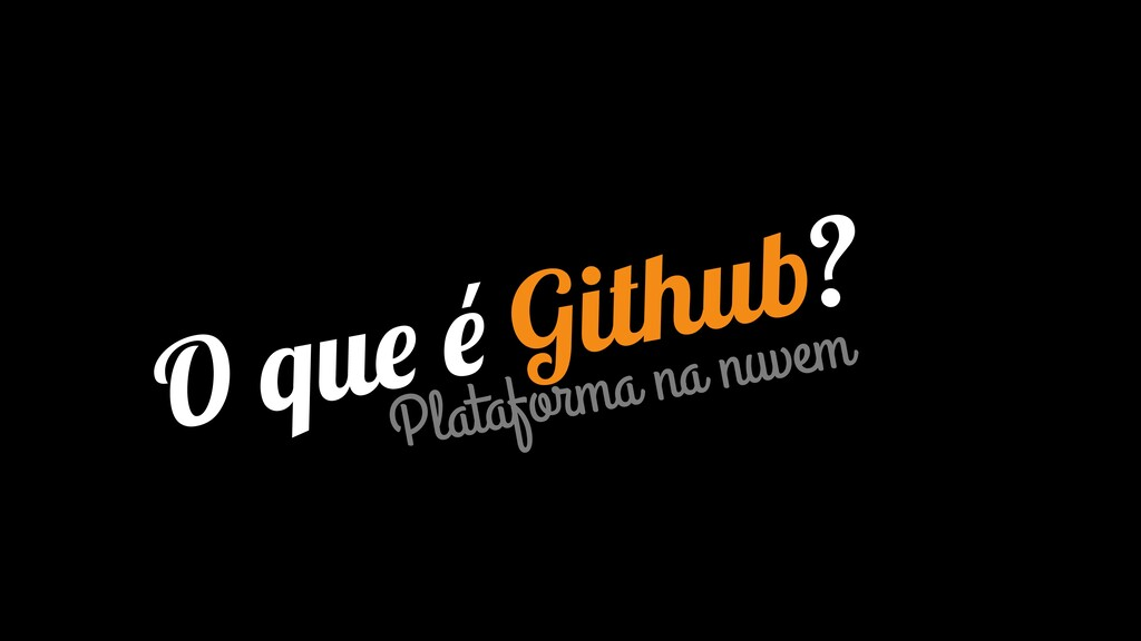 O que é Github? Plataforma na nuvem