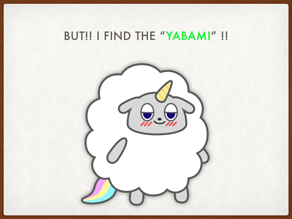"BUT!! I FIND THE ""YABAMI"" !!"
