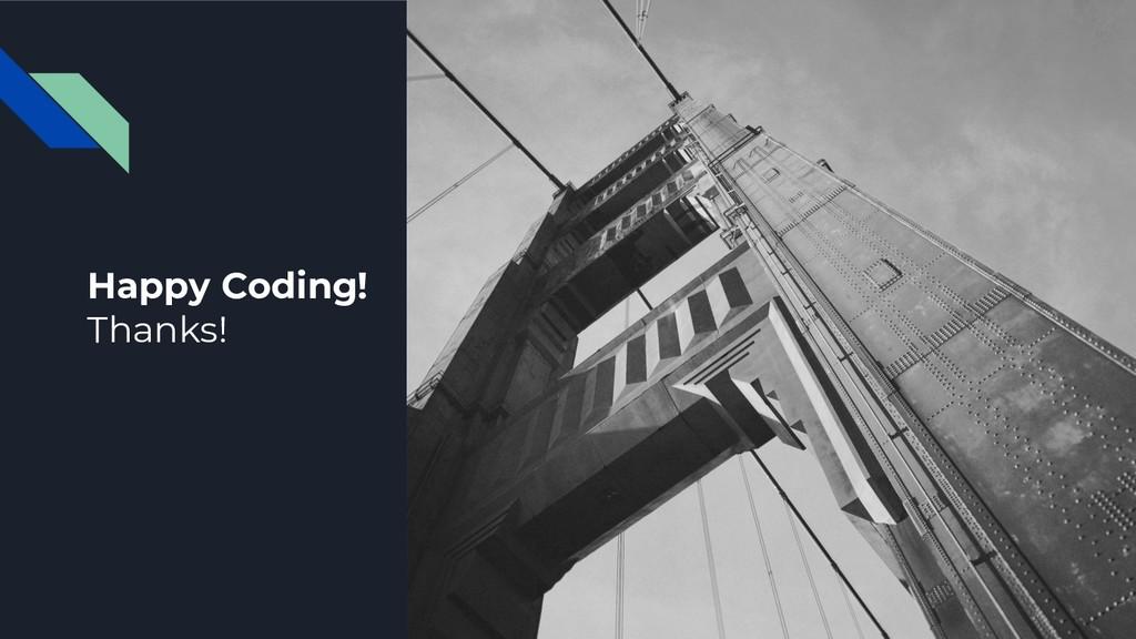 Happy Coding! Thanks!