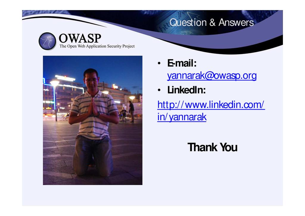 Question & Answers • E-mail: yannarak@owasp.org...