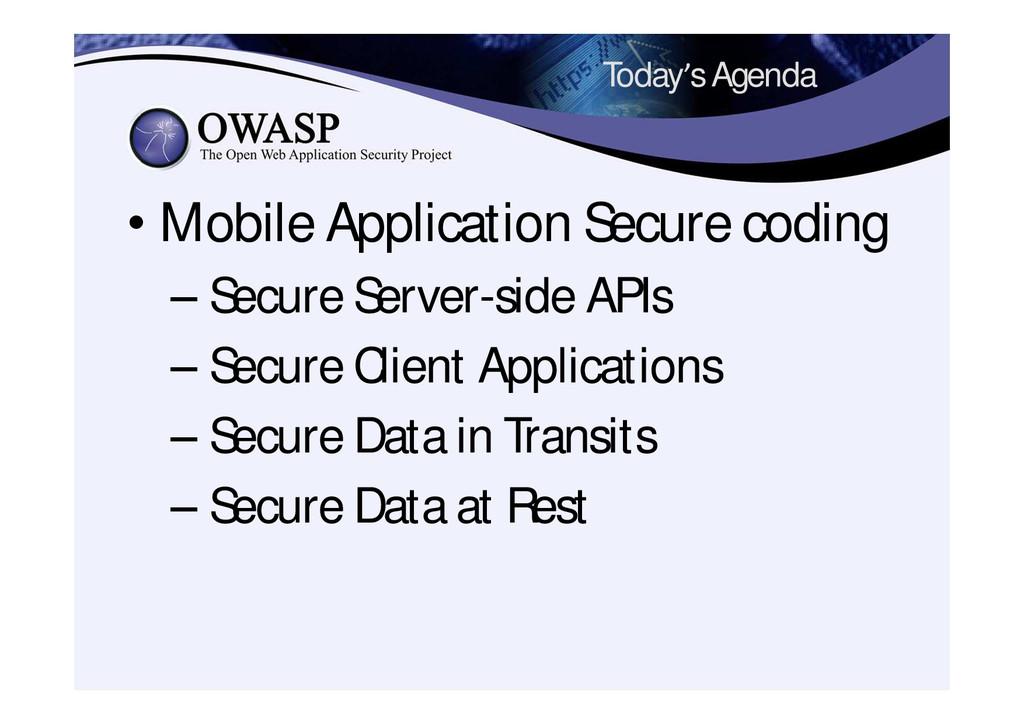 Today's Agenda • Mobile Application Secure codi...