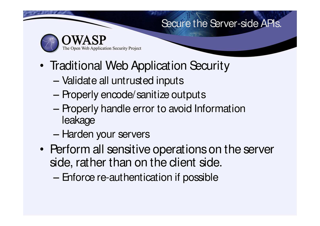 Secure the Server-side APIs. • Traditional Web ...