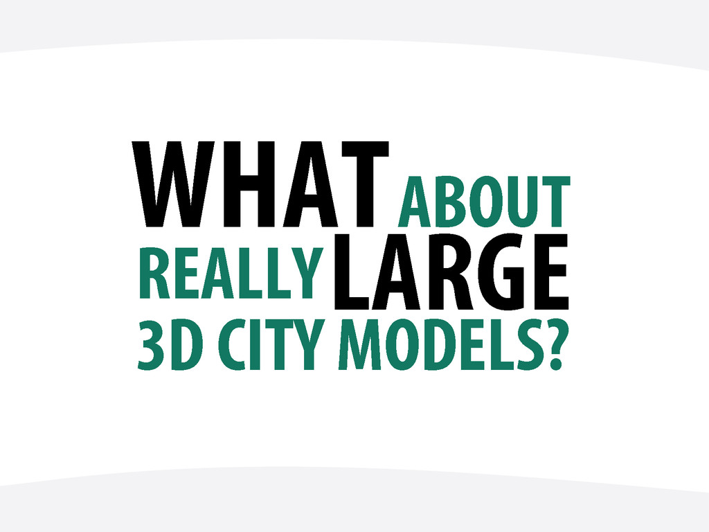 WHAT ABOUT REALLY 3D CITY MODELS? LARGE